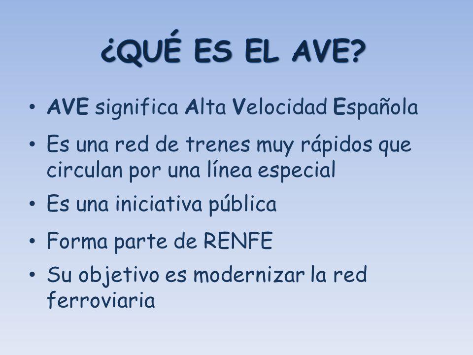 AVE significa Alta Velocidad Española Es una red de trenes muy rápidos que circulan por una línea especial Es una iniciativa pública Forma parte de RE
