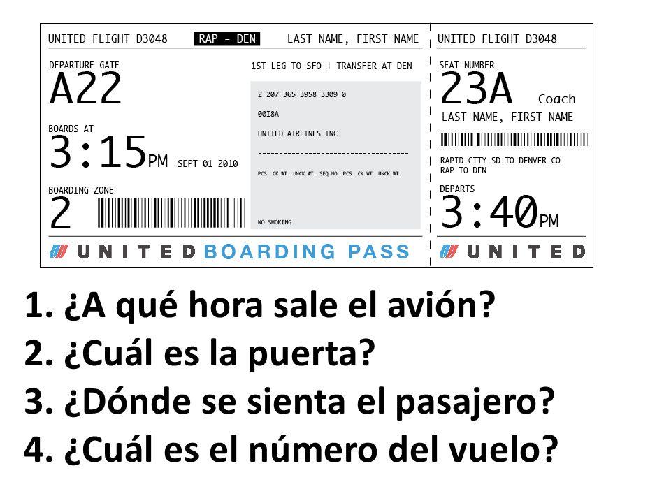 1. ¿A qué hora sale el avión? 2. ¿Cuál es la puerta? 3. ¿Dónde se sienta el pasajero? 4. ¿Cuál es el número del vuelo?