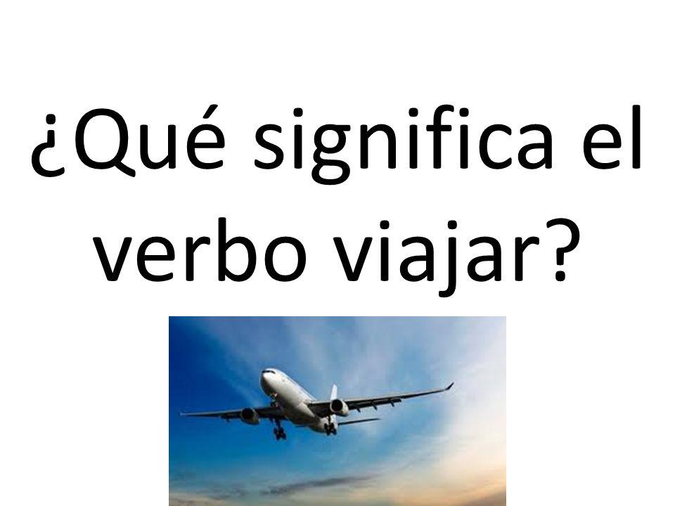 ¿Qué significa el verbo viajar?