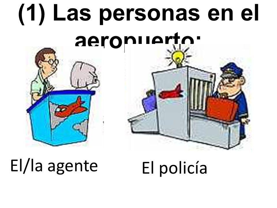(1) Las personas en el aeropuerto: El/la agente El policía