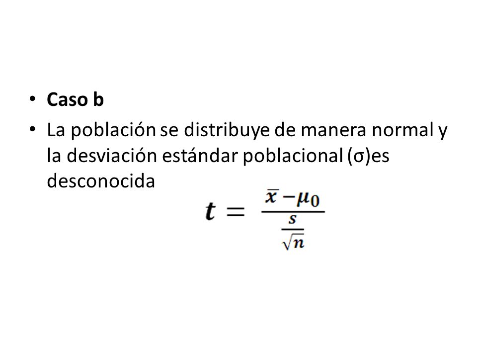 Caso b La población se distribuye de manera normal y la desviación estándar poblacional (σ)es desconocida