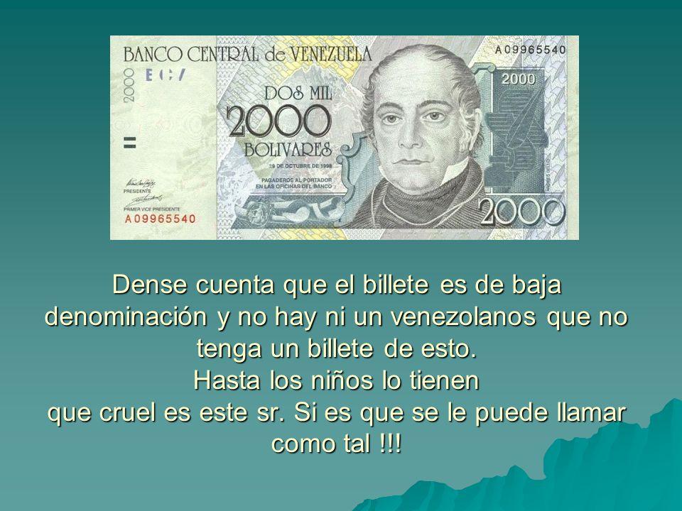 Dense cuenta que el billete es de baja denominación y no hay ni un venezolanos que no tenga un billete de esto. Hasta los niños lo tienen que cruel es
