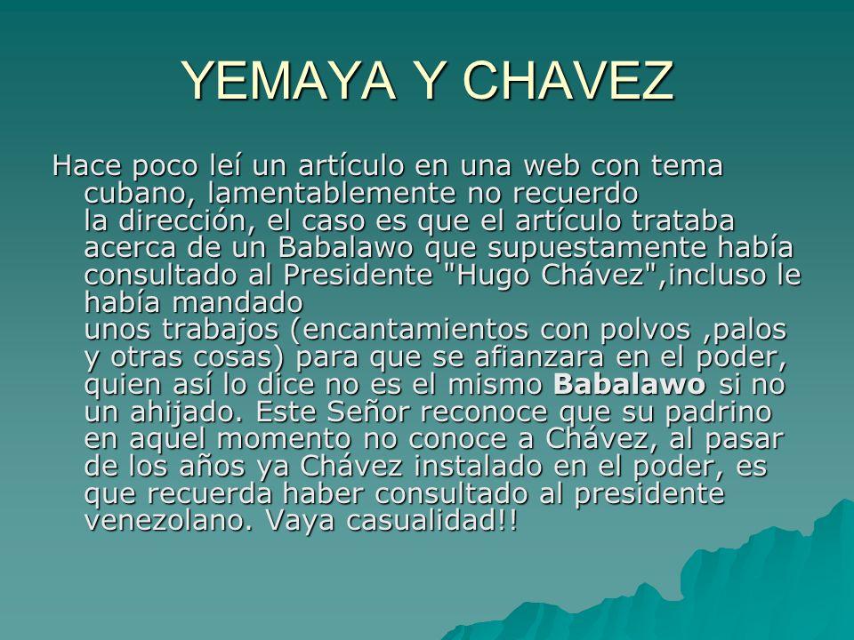 YEMAYA Y CHAVEZ Hace poco leí un artículo en una web con tema cubano, lamentablemente no recuerdo la dirección, el caso es que el artículo trataba ace