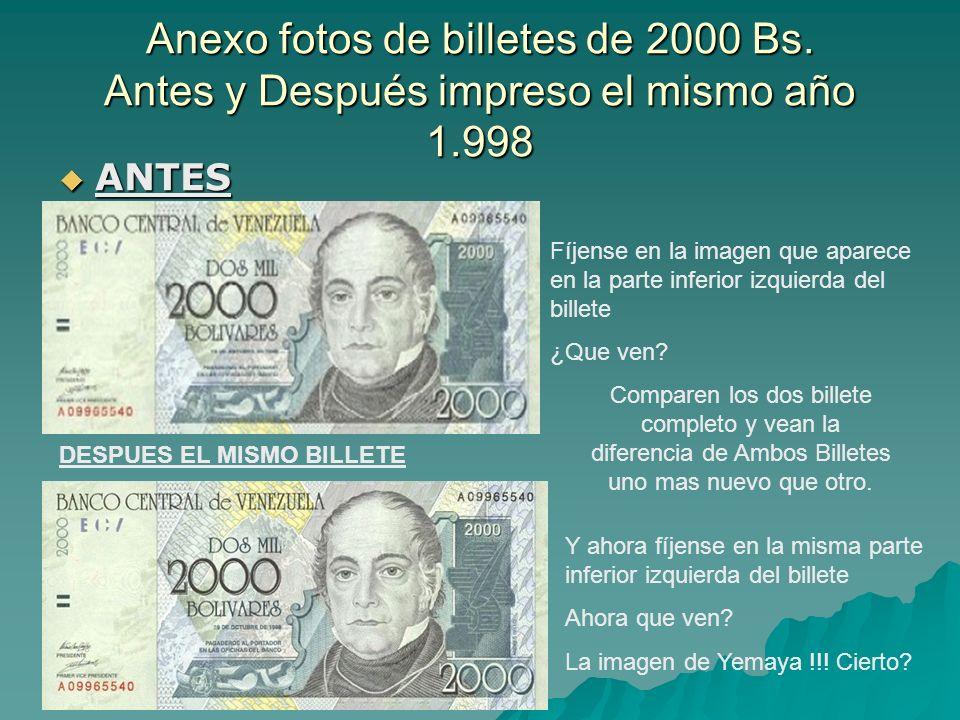 Anexo fotos de billetes de 2000 Bs. Antes y Después impreso el mismo año 1.998 ANTES ANTES Fíjense en la imagen que aparece en la parte inferior izqui