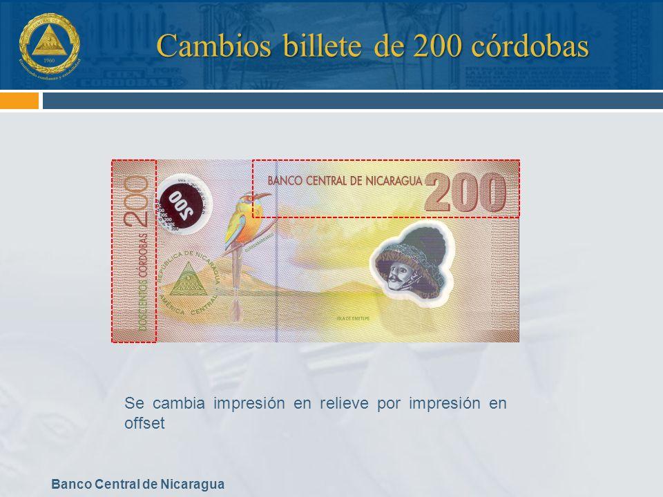 Banco Central de Nicaragua Cambios billete de 200 córdobas Se cambia impresión en relieve por impresión en offset