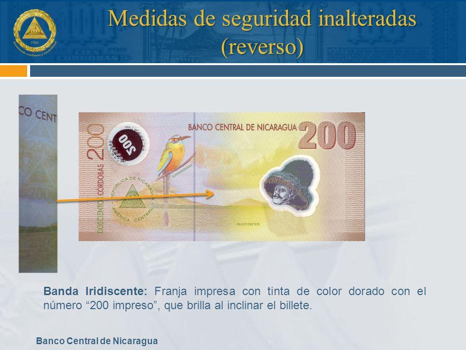 Banco Central de Nicaragua Medidas de seguridad inalteradas (reverso) Banda Iridiscente: Franja impresa con tinta de color dorado con el número 200 im