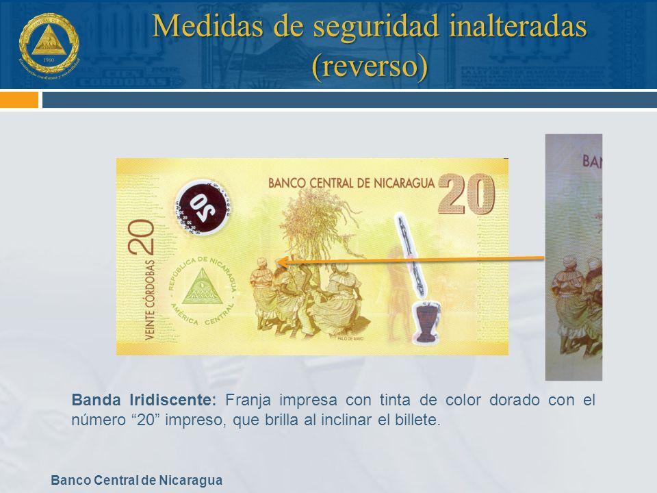 Banco Central de Nicaragua Medidas de seguridad inalteradas (reverso) Banda Iridiscente: Franja impresa con tinta de color dorado con el número 20 imp