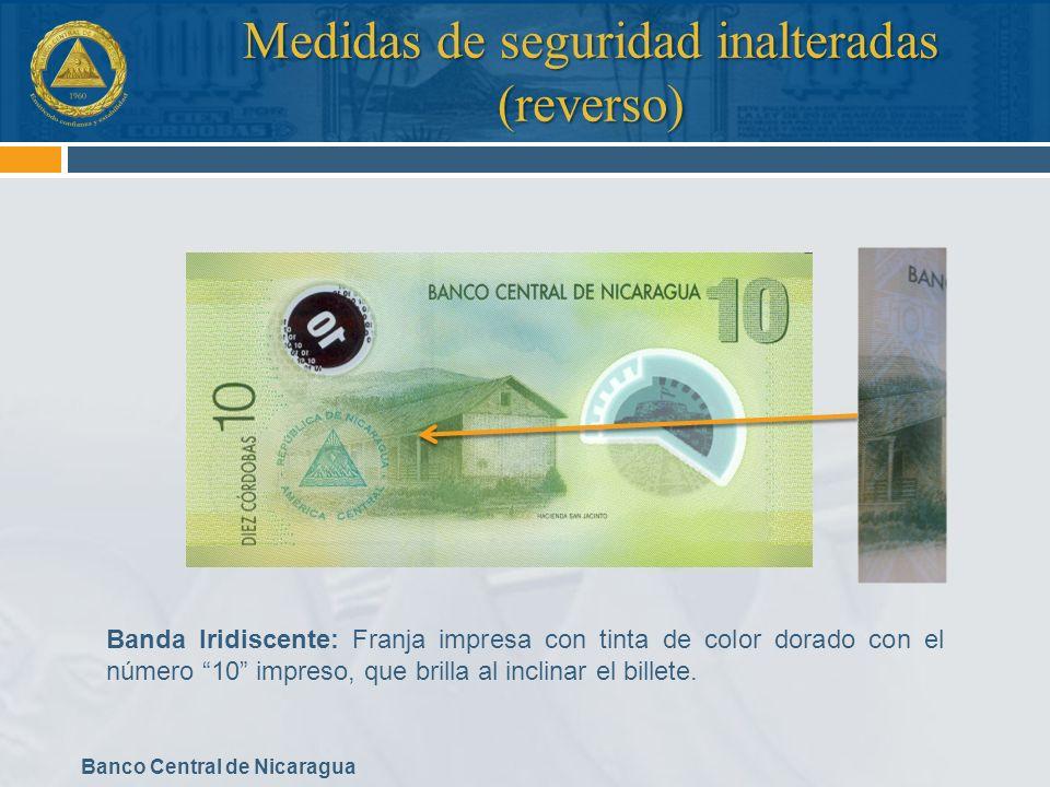 Banco Central de Nicaragua Medidas de seguridad inalteradas (reverso) Banda Iridiscente: Franja impresa con tinta de color dorado con el número 10 imp