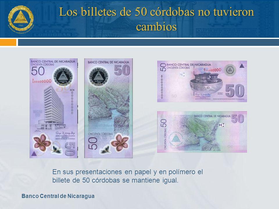 En sus presentaciones en papel y en polímero el billete de 50 córdobas se mantiene igual. Banco Central de Nicaragua Los billetes de 50 córdobas no tu