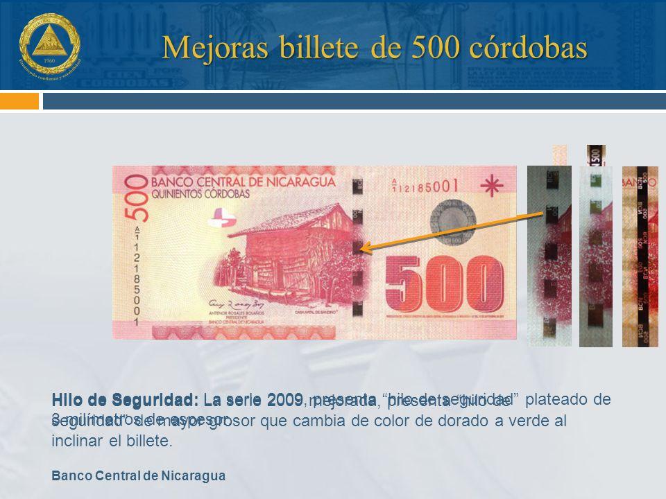 Banco Central de Nicaragua Hilo de Seguridad: La serie 2009, presenta hilo de seguridad plateado de 3 milímetros de espesor. Mejoras billete de 500 có