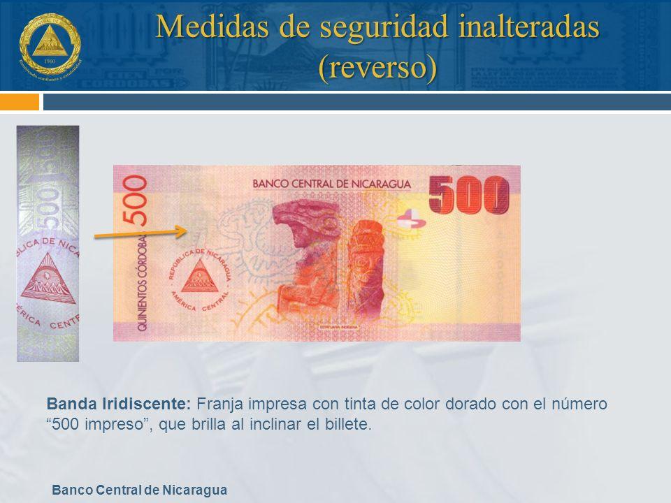 Banco Central de Nicaragua Medidas de seguridad inalteradas (reverso) Banda Iridiscente: Franja impresa con tinta de color dorado con el número 500 im