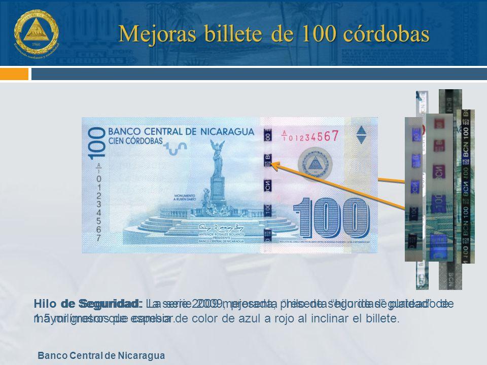 Banco Central de Nicaragua Mejoras billete de 100 córdobas Hilo de Seguridad: La serie 2009, presenta hilo de seguridad plateado de 1.5 milímetros de