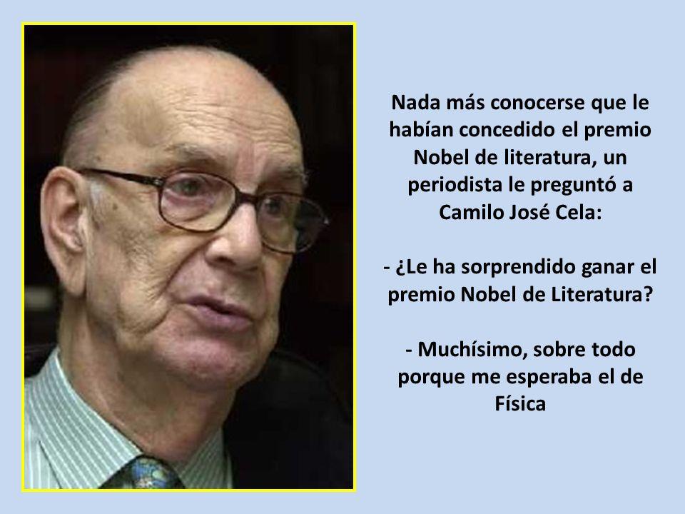 Nada más conocerse que le habían concedido el premio Nobel de literatura, un periodista le preguntó a Camilo José Cela: - ¿Le ha sorprendido ganar el premio Nobel de Literatura.