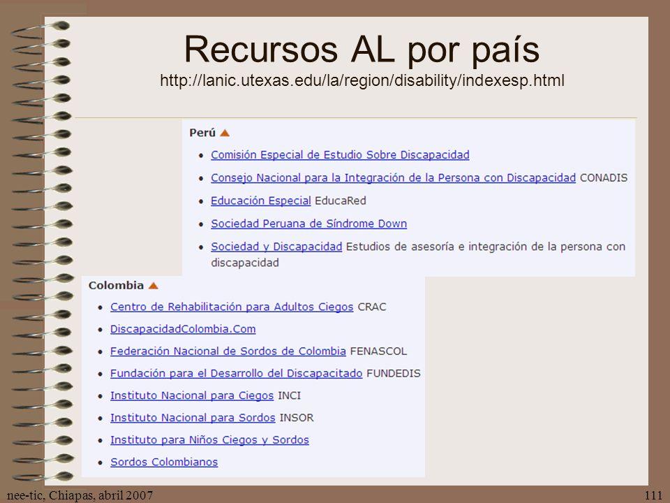 nee-tic, Chiapas, abril 2007111 Recursos AL por país http://lanic.utexas.edu/la/region/disability/indexesp.html