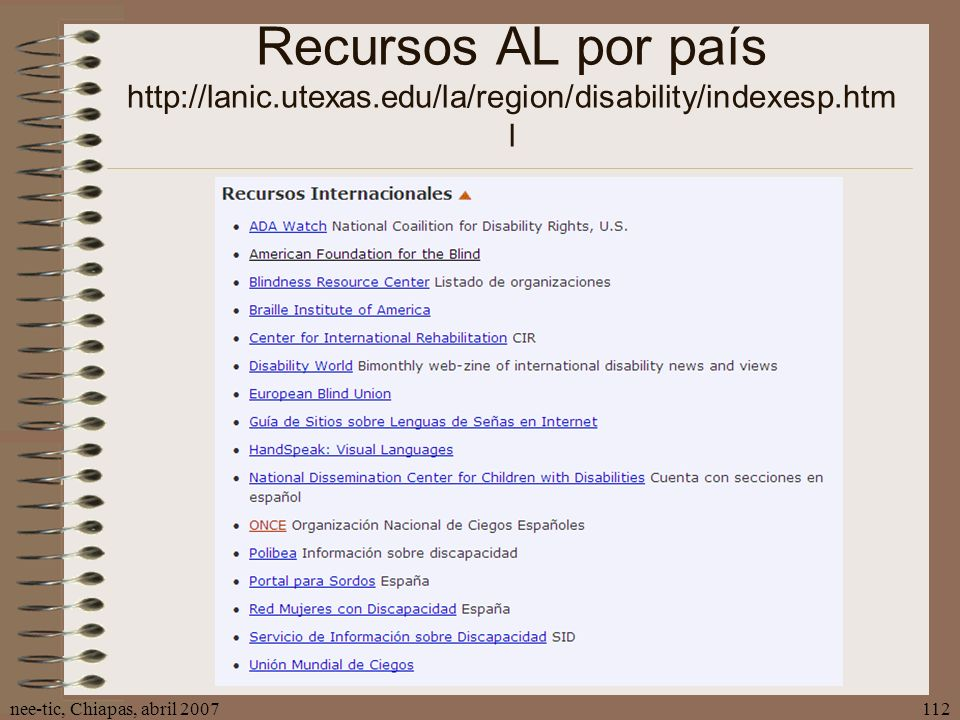nee-tic, Chiapas, abril 2007112 Recursos AL por país http://lanic.utexas.edu/la/region/disability/indexesp.htm l