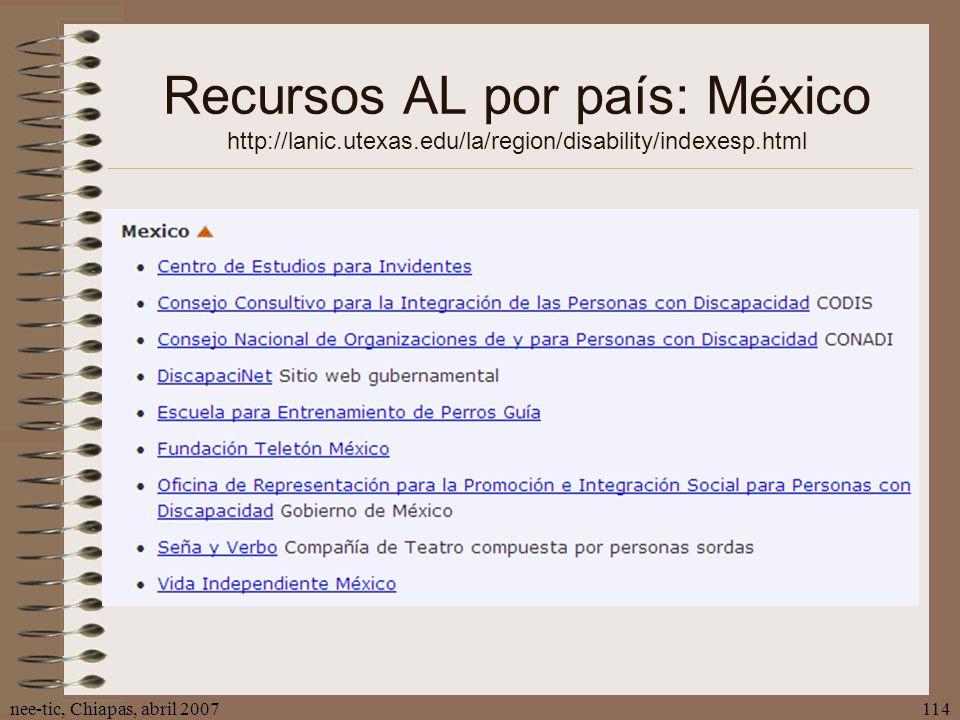 nee-tic, Chiapas, abril 2007114 Recursos AL por país: México http://lanic.utexas.edu/la/region/disability/indexesp.html