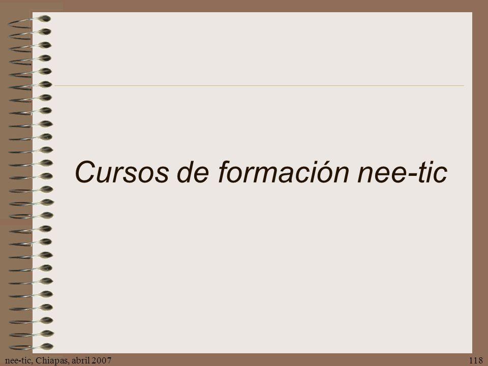 nee-tic, Chiapas, abril 2007118 Cursos de formación nee-tic