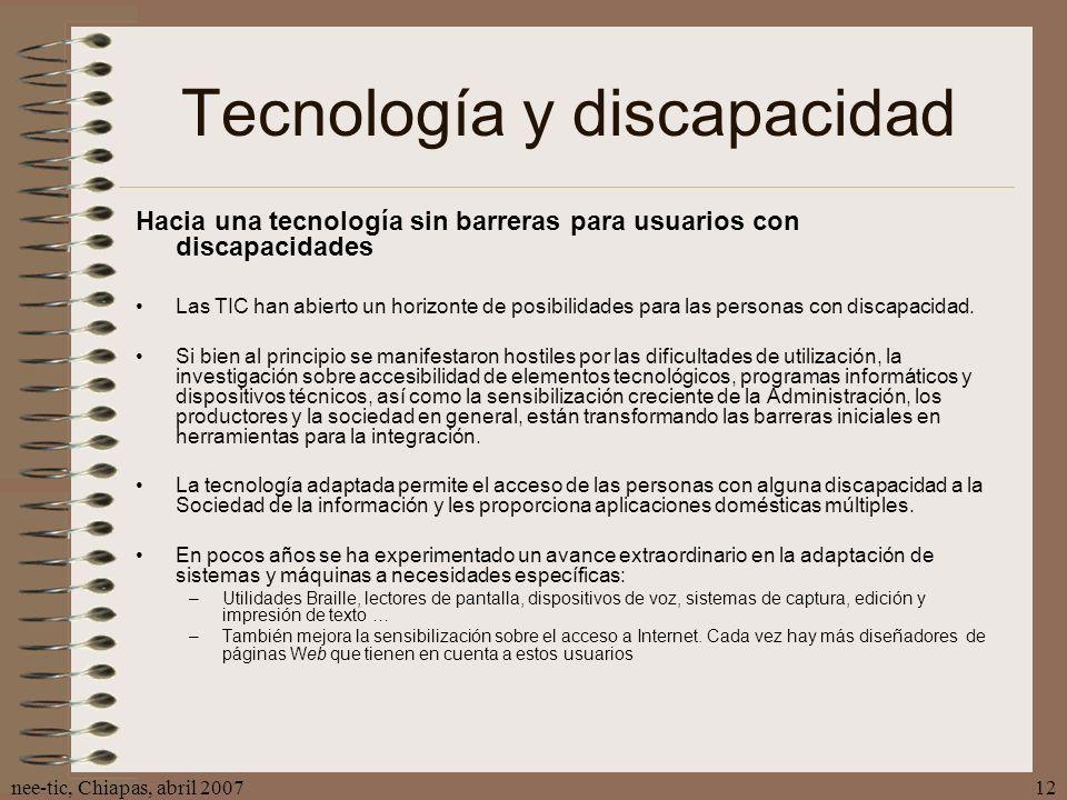 nee-tic, Chiapas, abril 200712 Tecnología y discapacidad Hacia una tecnología sin barreras para usuarios con discapacidades Las TIC han abierto un hor