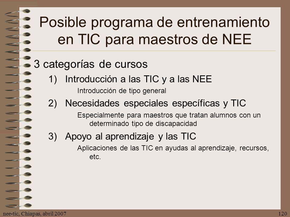 nee-tic, Chiapas, abril 2007120 Posible programa de entrenamiento en TIC para maestros de NEE 3 categorías de cursos 1)Introducción a las TIC y a las