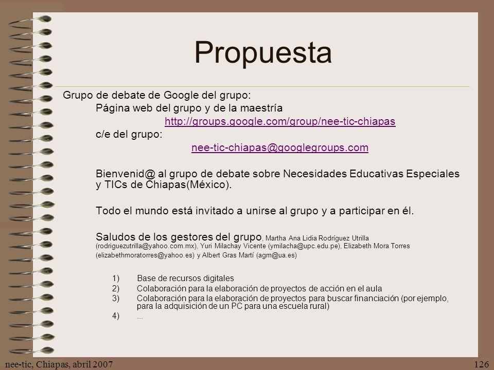 nee-tic, Chiapas, abril 2007126 Propuesta Grupo de debate de Google del grupo: Página web del grupo y de la maestría http://groups.google.com/group/ne