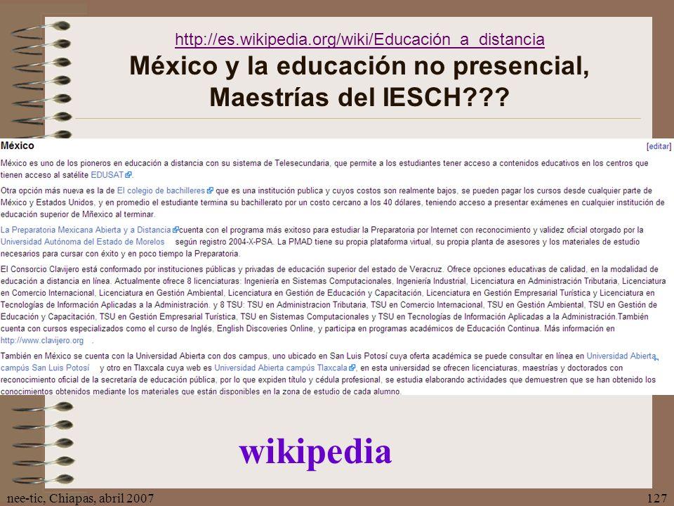 nee-tic, Chiapas, abril 2007127 http://es.wikipedia.org/wiki/Educación_a_distancia http://es.wikipedia.org/wiki/Educación_a_distancia México y la educ