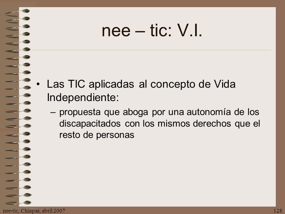 nee-tic, Chiapas, abril 2007128 nee – tic: V.I. Las TIC aplicadas al concepto de Vida Independiente: –propuesta que aboga por una autonomía de los dis