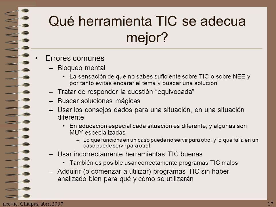 nee-tic, Chiapas, abril 200717 Qué herramienta TIC se adecua mejor? Errores comunes –Bloqueo mental La sensación de que no sabes suficiente sobre TIC