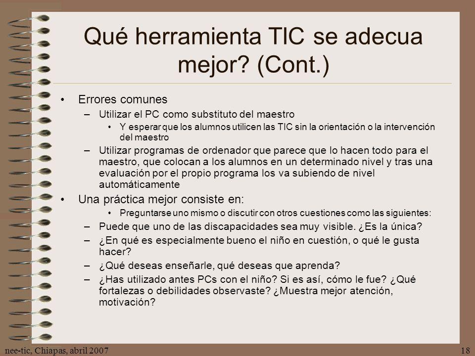 nee-tic, Chiapas, abril 200718 Qué herramienta TIC se adecua mejor? (Cont.) Errores comunes –Utilizar el PC como substituto del maestro Y esperar que
