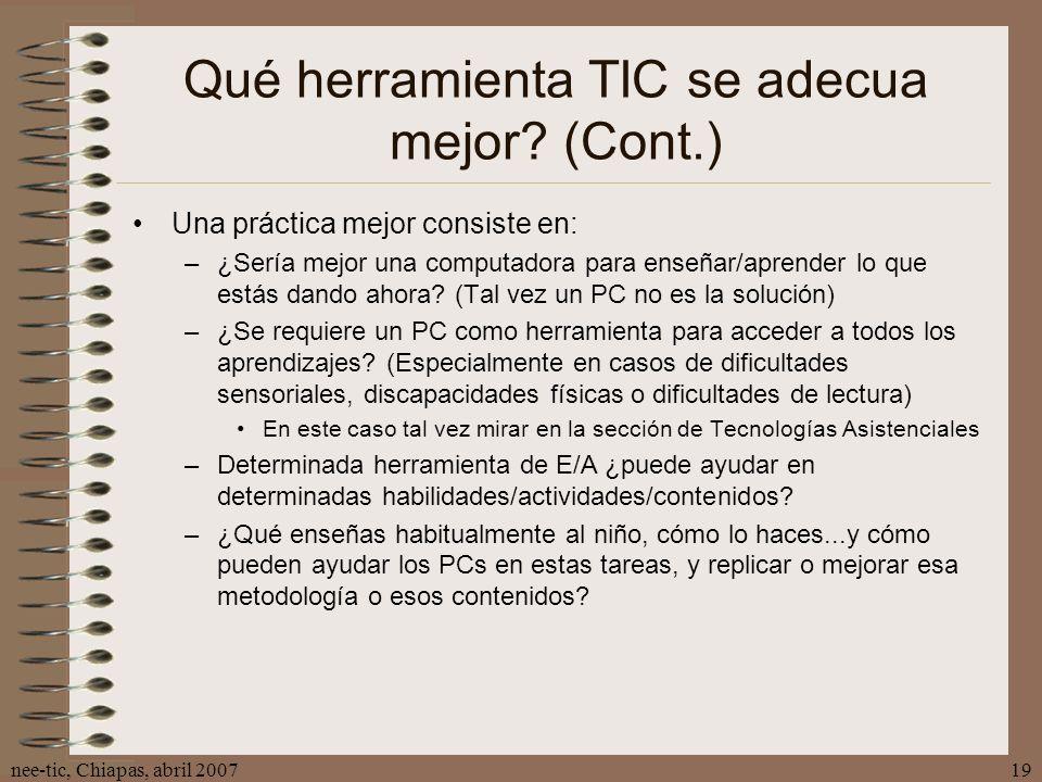 nee-tic, Chiapas, abril 200719 Qué herramienta TIC se adecua mejor? (Cont.) Una práctica mejor consiste en: –¿Sería mejor una computadora para enseñar