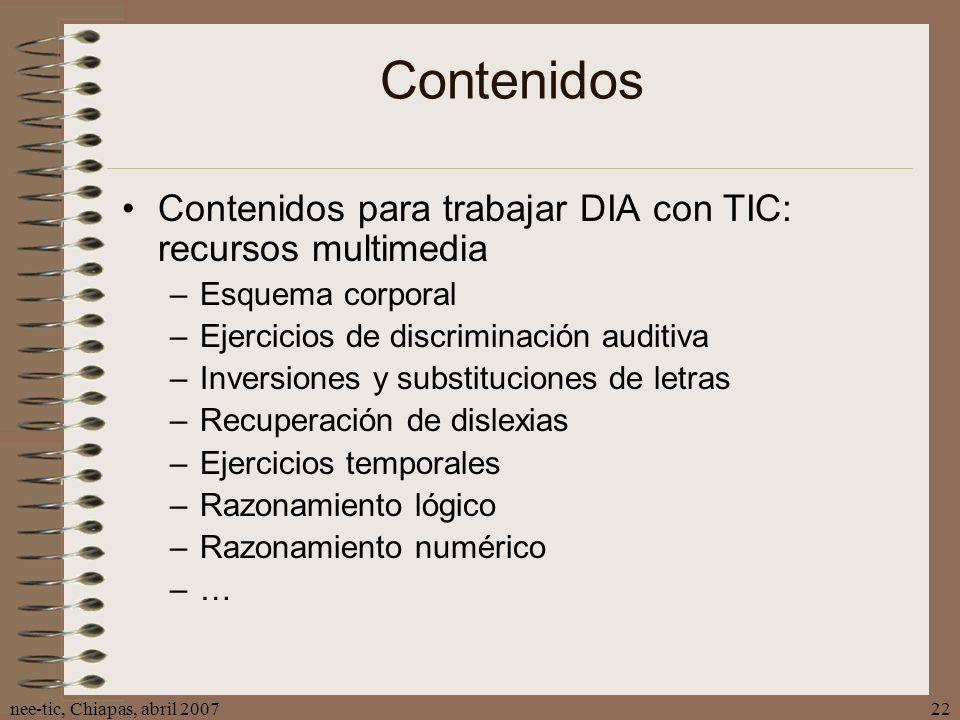 nee-tic, Chiapas, abril 200722 Contenidos Contenidos para trabajar DIA con TIC: recursos multimedia –Esquema corporal –Ejercicios de discriminación au