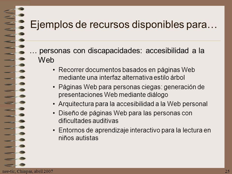 nee-tic, Chiapas, abril 200725 Ejemplos de recursos disponibles para… … personas con discapacidades: accesibilidad a la Web Recorrer documentos basado