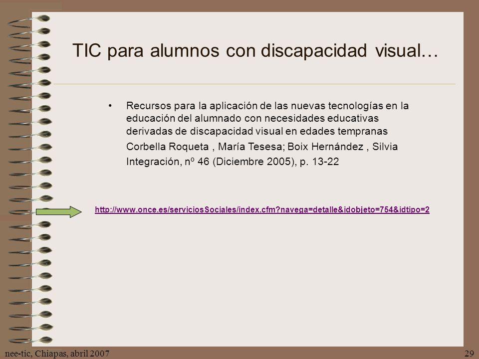 nee-tic, Chiapas, abril 200729 TIC para alumnos con discapacidad visual… http://www.once.es/serviciosSociales/index.cfm?navega=detalle&idobjeto=754&id