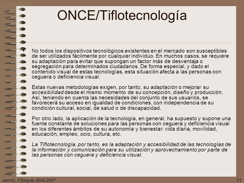 nee-tic, Chiapas, abril 200731 ONCE/Tiflotecnología No todos los dispositivos tecnológicos existentes en el mercado son susceptibles de ser utilizados