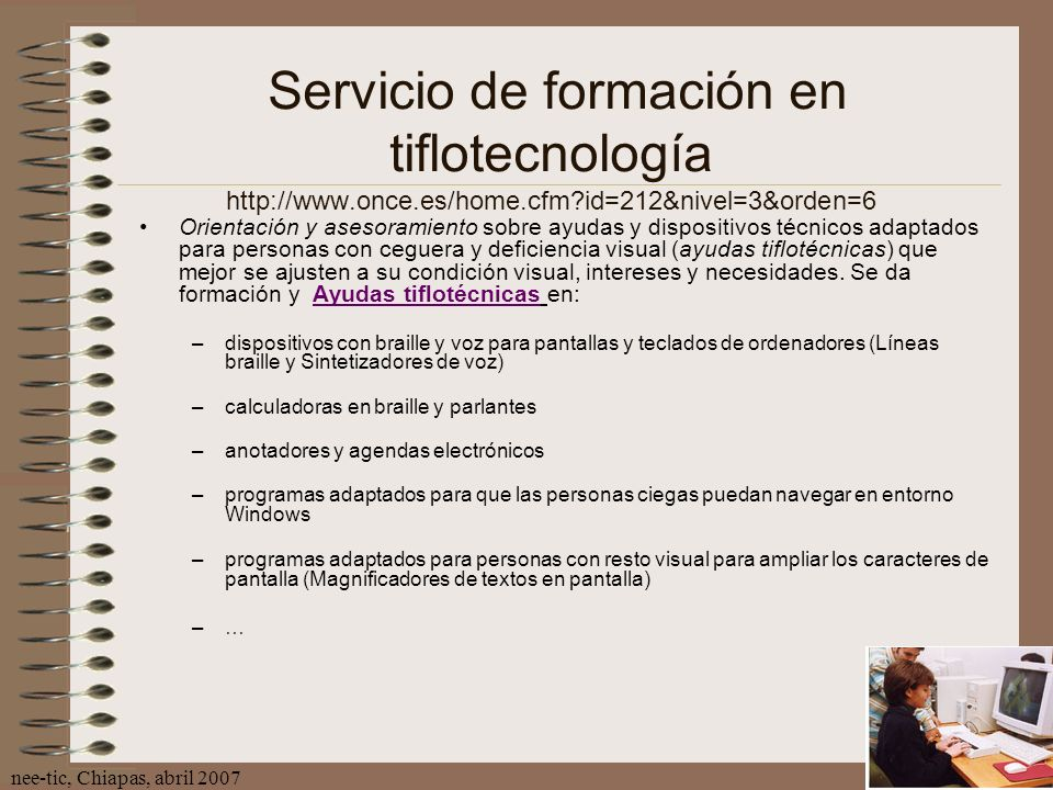 nee-tic, Chiapas, abril 200732 Servicio de formación en tiflotecnología http://www.once.es/home.cfm?id=212&nivel=3&orden=6 Orientación y asesoramiento