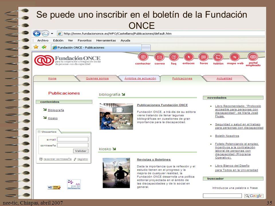 nee-tic, Chiapas, abril 200735 Se puede uno inscribir en el boletín de la Fundación ONCE