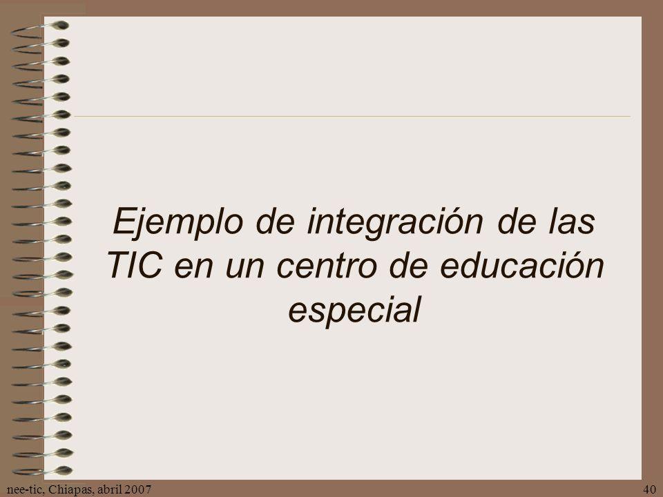 nee-tic, Chiapas, abril 200740 Ejemplo de integración de las TIC en un centro de educación especial