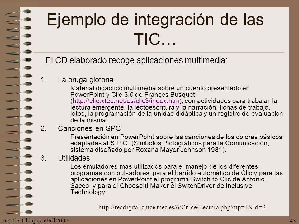 nee-tic, Chiapas, abril 200743 Ejemplo de integración de las TIC… El CD elaborado recoge aplicaciones multimedia: 1.La oruga glotona Material didáctic