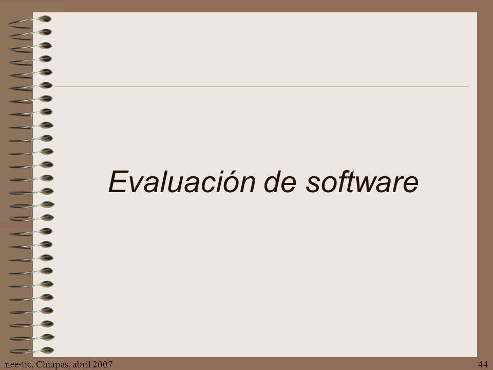 nee-tic, Chiapas, abril 200744 Evaluación de software
