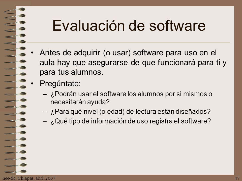 nee-tic, Chiapas, abril 200747 Evaluación de software Antes de adquirir (o usar) software para uso en el aula hay que asegurarse de que funcionará par