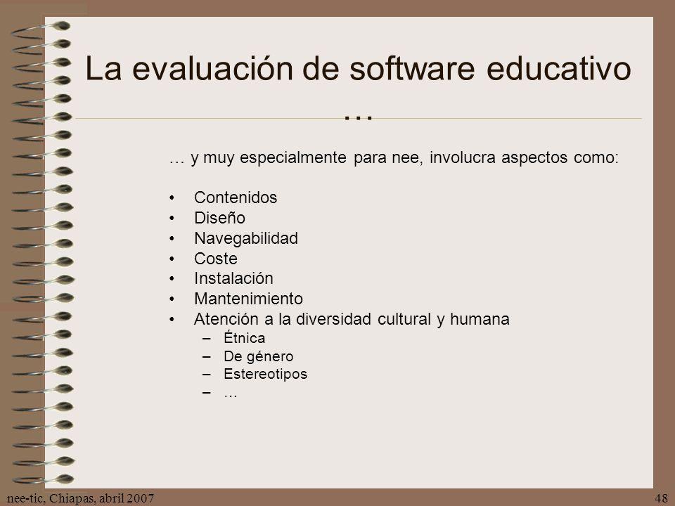 nee-tic, Chiapas, abril 200748 La evaluación de software educativo … … y muy especialmente para nee, involucra aspectos como: Contenidos Diseño Navega
