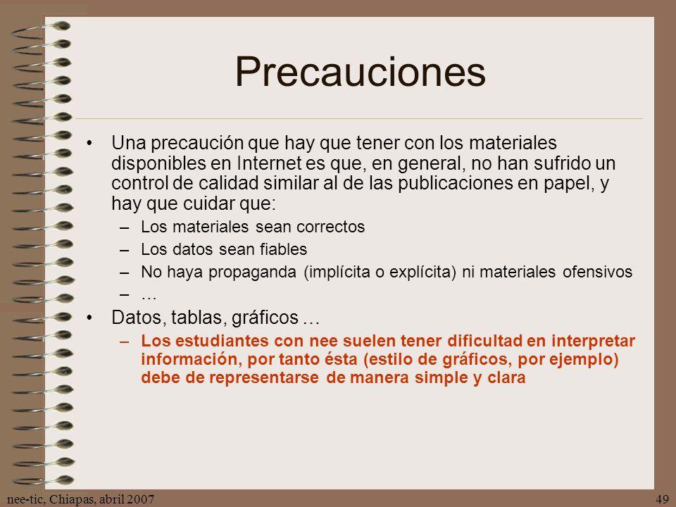 nee-tic, Chiapas, abril 200749 Precauciones Una precaución que hay que tener con los materiales disponibles en Internet es que, en general, no han suf