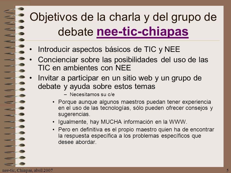 nee-tic, Chiapas, abril 20075 Objetivos de la charla y del grupo de debate nee-tic-chiapas nee-tic-chiapas Introducir aspectos básicos de TIC y NEE Co