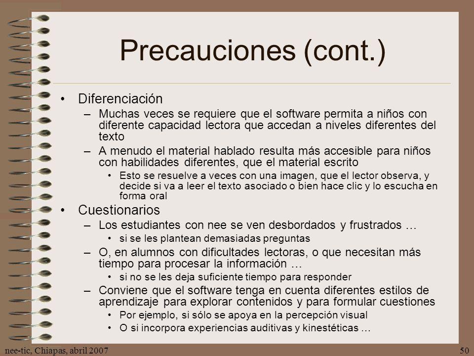 nee-tic, Chiapas, abril 200750 Precauciones (cont.) Diferenciación –Muchas veces se requiere que el software permita a niños con diferente capacidad l