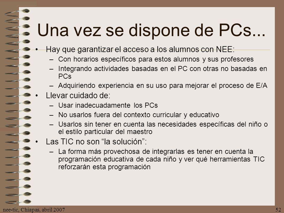 nee-tic, Chiapas, abril 200752 Una vez se dispone de PCs... Hay que garantizar el acceso a los alumnos con NEE: –Con horarios específicos para estos a