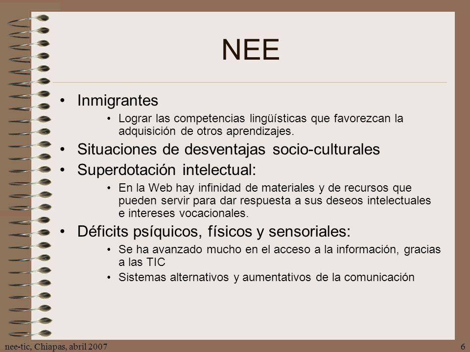 nee-tic, Chiapas, abril 20076 NEE Inmigrantes Lograr las competencias lingüísticas que favorezcan la adquisición de otros aprendizajes. Situaciones de
