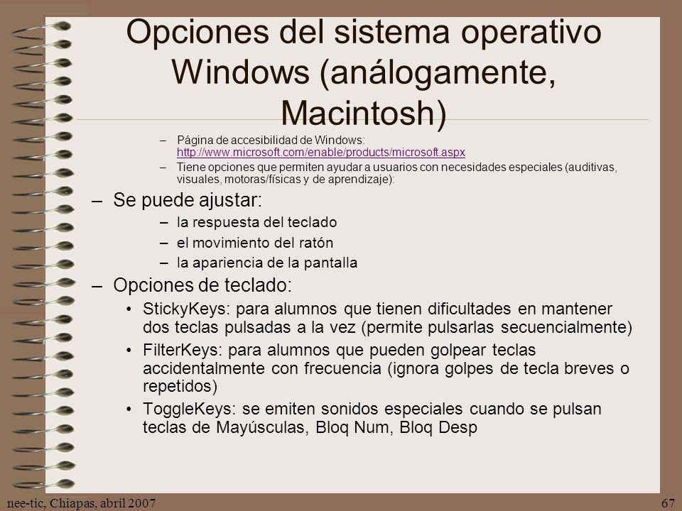nee-tic, Chiapas, abril 200767 Opciones del sistema operativo Windows (análogamente, Macintosh) –Página de accesibilidad de Windows: http://www.micros