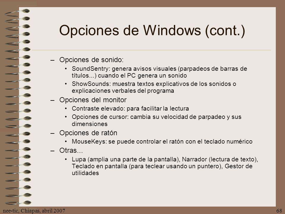 nee-tic, Chiapas, abril 200768 Opciones de Windows (cont.) –Opciones de sonido: SoundSentry: genera avisos visuales (parpadeos de barras de títulos...