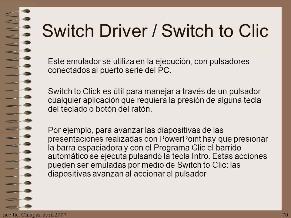 nee-tic, Chiapas, abril 200770 Switch Driver / Switch to Clic Este emulador se utiliza en la ejecución, con pulsadores conectados al puerto serie del