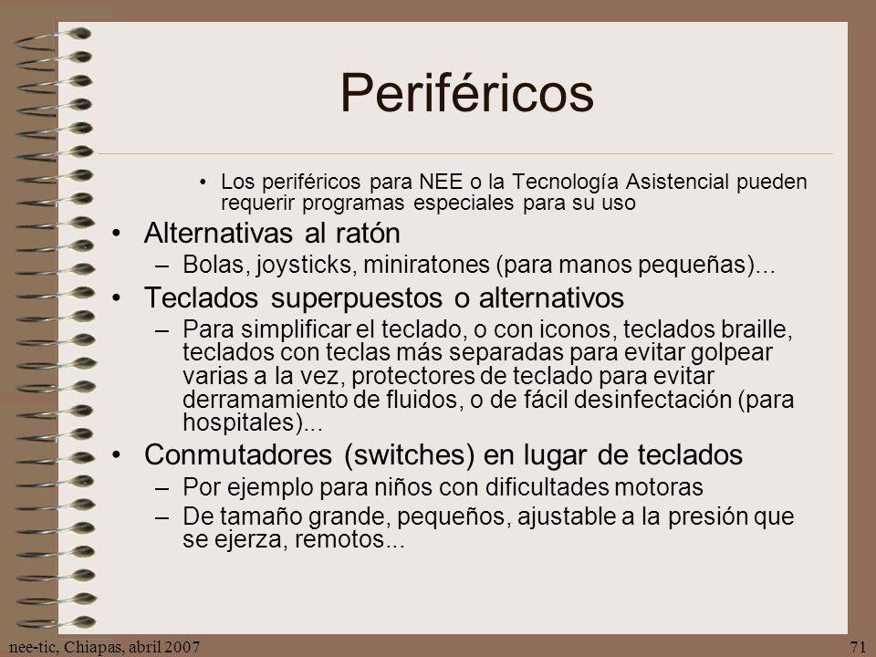 nee-tic, Chiapas, abril 200771 Periféricos Los periféricos para NEE o la Tecnología Asistencial pueden requerir programas especiales para su uso Alter