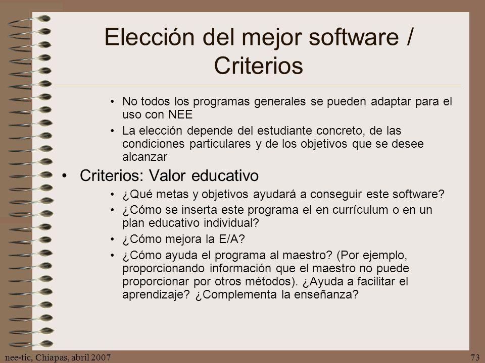 nee-tic, Chiapas, abril 200773 Elección del mejor software / Criterios No todos los programas generales se pueden adaptar para el uso con NEE La elecc